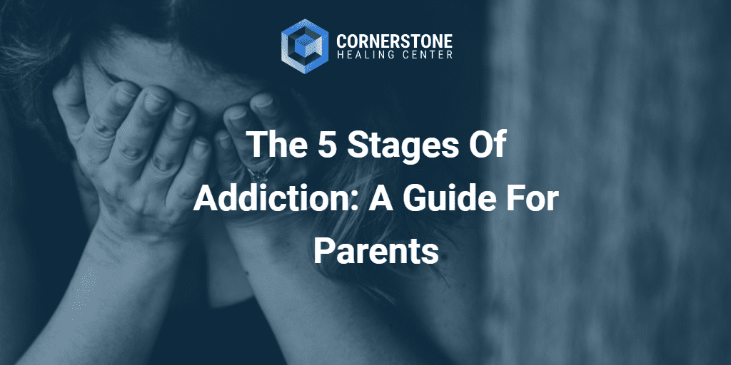 The 5 Stages of Addiction: A Guide For Parents 11