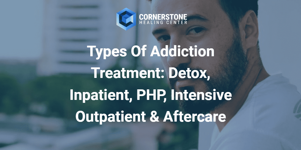 Types Of Addiction Treatment: Detox, Inpatient, PHP, Intensive Outpatient & Aftercare 9